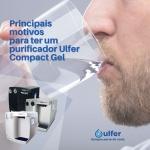 Principais motivos para ter um purificador Ulfer Compact Gel